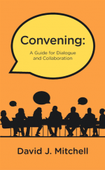 Convening: A Guide for Dialogue and Collaboration